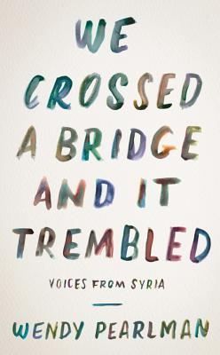 Image for We Crossed a Bridge and It Trembled: Voices from Syria