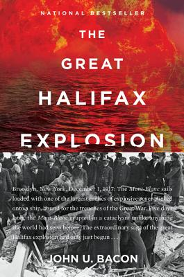 Image for GREAT HALIFAX EXPLOSION A WORLD WAR I STORY OF TREACHERY, TRAGEDY, AND EXTRAORDINARY HEROISM