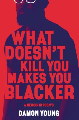 Image for What Doesn't Kill You Makes You Blacker: A Memoir in Essays (paperback 	01/14/2020)