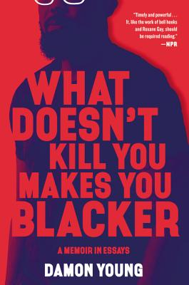 Image for WHAT DOESN'T KILL YOU MAKES YOU BLACKER: A MEMOIR IN ESSAYS