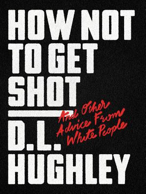 Image for How Not to Get Shot: And Other Advice From White People