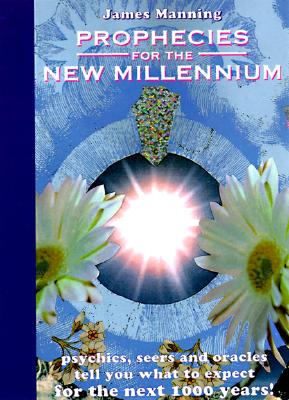 Image for Prophecies for the New Millennium : Psychics, Seers, and Oracles Tell You What to Expect from the Next 1000 Years