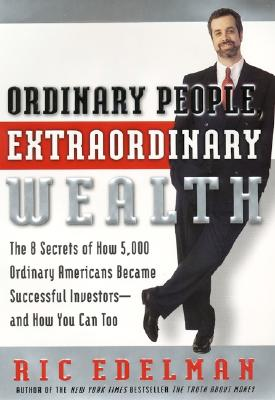 Image for Ordinary People, Extraordinary Wealth: The 8 Secrets of How 5,000 Ordinary Americans Became Successful Investors--and How You Can Too