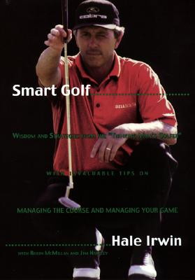 "Smart Golf: Wisdom and Strategies from the ""Thinking Man's Golfer"", Irwin, Hale; McMillan, Robin; Hartley, Jim"