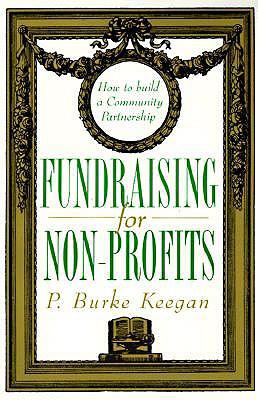 Fundraising for Nonprofits: How to Build a Community Partnership, Keegan, P. Burke