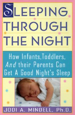 Image for Sleeping Through the Night: How Infants, Toddlers, and Their Parents Can Get a Good Night's Sleep