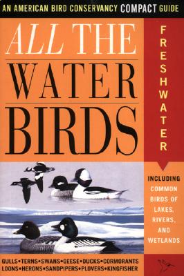 All the Waterbirds: Freshwater: An American Bird Conservancy Compact Guide, Griggs, Jack