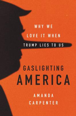 Image for Gaslighting America: Why We Love It When Trump Lies to Us