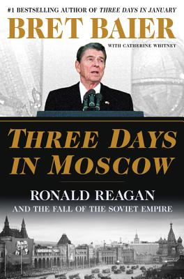 Image for Three Days in Moscow: Ronald Reagan and the Fall of the Soviet Empire (Three Days Series)