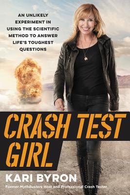 Image for Crash Test Girl: An Unlikely Experiment in Using the Scientific Method to Answer Life's Toughest Questions