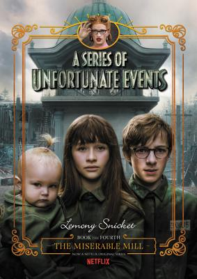 Image for A Series of Unfortunate Events #4: The Miserable Mill Netflix Tie-in