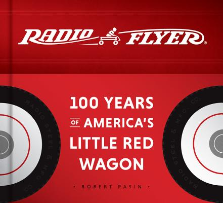 Image for Radio Flyer: 100 Years of America's Little Red Wagon