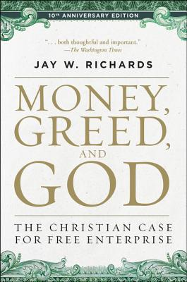 Image for Money, Greed, and God 10th Anniversary Edition: The Christian Case for Free Enterprise