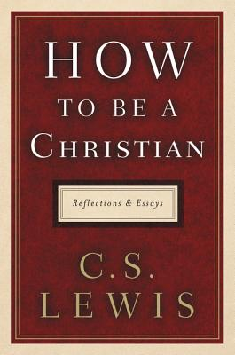 Image for How to Be a Christian: Reflections and Essays