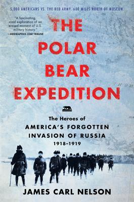 Image for The Polar Bear Expedition: The Heroes of America's Forgotten Invasion of Russia, 1918-1919