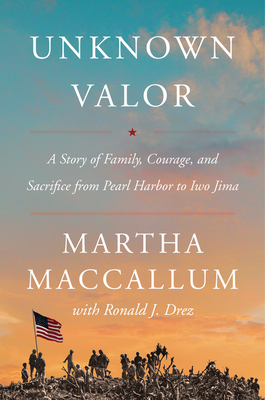 Image for UNKNOWN VALOR: A STORY OF FAMILY, COURAGE, AND SACRIFICE FROM PEARL HARBOR TO IWO JIMA