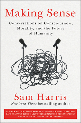 Image for MAKING SENSE: CONVERSATIONS ON CONSCIOUSNESS, MORALITY, AND THE FUTURE OF HUMANITY