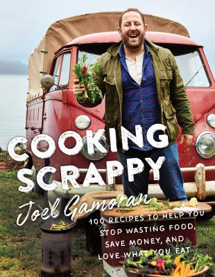 Image for Cooking Scrappy: 100 Recipes to Help You Stop Wasting Food, Save Money, and Love What You Eat