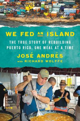 Image for We Fed an Island: The True Story of Rebuilding Puerto Rico, One Meal at a Time
