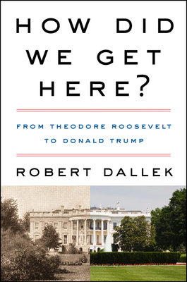 Image for How Did We Get Here?: From Theodore Roosevelt to Donald Trump