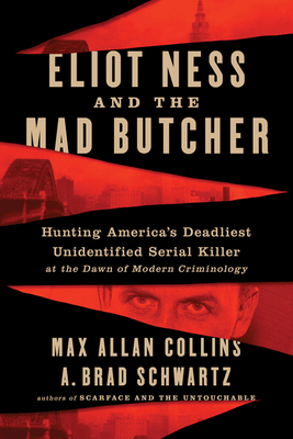 Image for ELIOT NESS AND THE MAD BUTCHER: HUNTING AMERICA'S DEADLIEST UNKNOWN SERIAL KILLER AT THE DAWN OF MOD