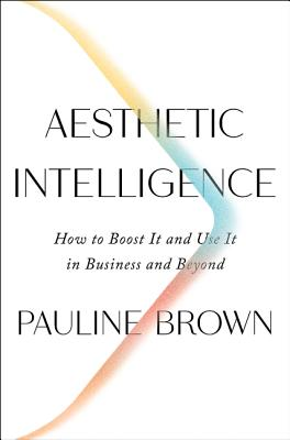 Image for AESTHETIC INTELLIGENCE: HOW TO BOOST IT AND USE IT IN BUSINESS AND BEYOND