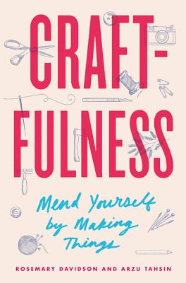 Image for Craftfulness: Mend Yourself by Making Things