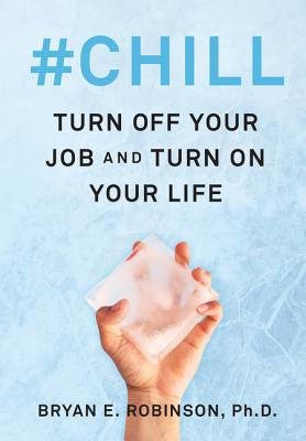 Image for #Chill: Turn Off Your Job and Turn On Your Life