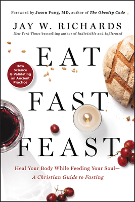Image for Eat, Fast, Feast: Heal Your Body While Feeding Your Soul―A Christian Guide to Fasting
