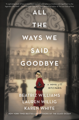 Image for ALL THE WAYS WE SAID GOODBYE: A NOVEL OF THE RITZ PARIS