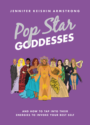 Image for Pop Star Goddesses: And How to Tap Into Their Energies to Invoke Your Best Self