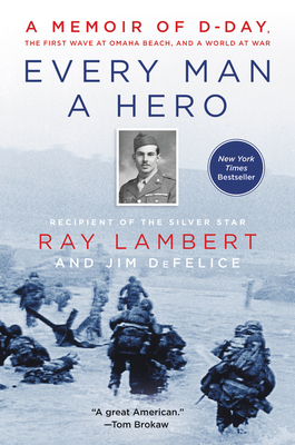 Image for EVERY MAN A HERO: A MEMOIR OF D-DAY, THE FIRST WAVE AT OMAHA BEACH, AND A WORLD AT WAR