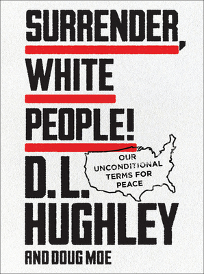 Image for Surrender, White People!: Our Unconditional Terms for Peace