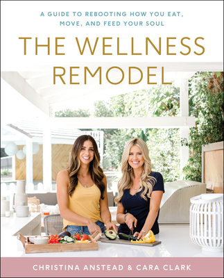 Image for The Wellness Remodel: A Guide to Rebooting How You Eat, Move, and Feed Your Soul