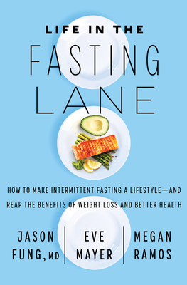 Image for LIFE IN THE FASTING LANE: HOW TO MAKE INTERMITTENT FASTING A LIFESTYLEAND REAP THE BENEFITS OF WEIG
