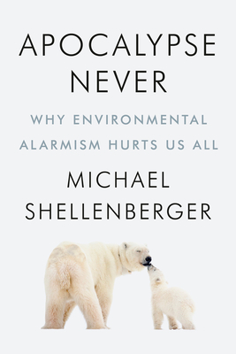 Image for APOCALYPSE NEVER: WHY ENVIRONMENTAL ALARMISM HURTS US ALL