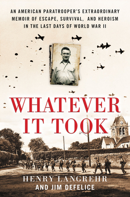 Image for WHATEVER IT TOOK: AN AMERICAN PARATROOPER'S EXTRAORDINARY MEMOIR OF ESCAPE, SURVIVAL, AND HEROISM IN