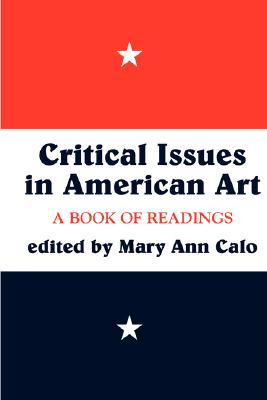 Critical Issues In American Art: A Book Of Readings (Icon Editions), Ann Calo, Mary