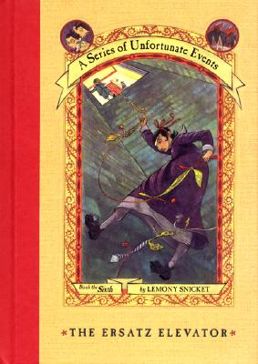 The Ersatz Elevator (A Series of Unfortunate Events, Book 6), Snicket, Lemony