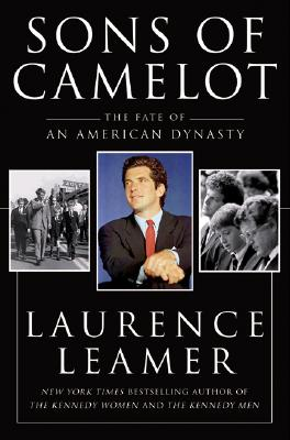 Sons of Camelot: The Fate of an American Dynasty, Laurence Leamer