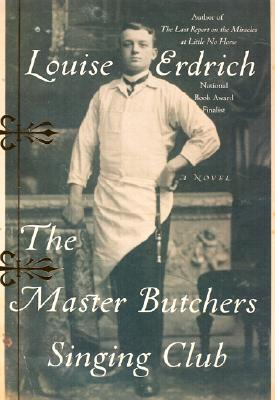 The Master Butchers Singing Club: A Novel (Erdrich, Louise), Erdrich,Louise