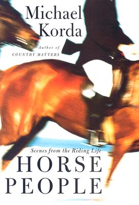 Horse People: Scenes from the Riding Life, Korda, Michael