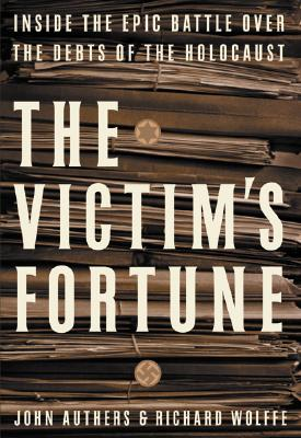 Image for The Victim's Fortune: Inside the Epic Battle Over the Debts of the Holocaust