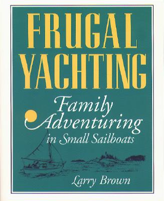 Image for Frugal Yachting: Family Adventuring in Small Sailboats