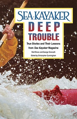 Sea Kayaker's Deep Trouble: True Stories and Their Lessons from Sea Kayaker Magazine, Matt Broze; George Gronseth