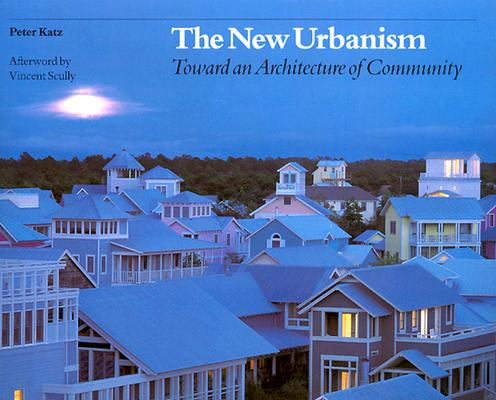 The New Urbanism: Toward an Architecture of Community, Peter Katz (Author)