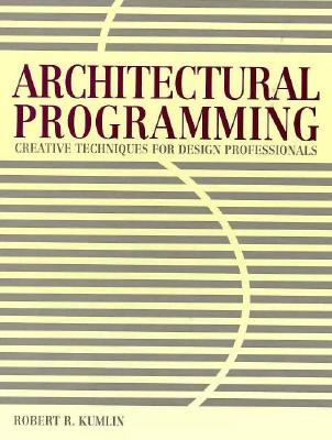Architectural Programming: Creative Techniques for Design Professionals, Kumlin, Robert R