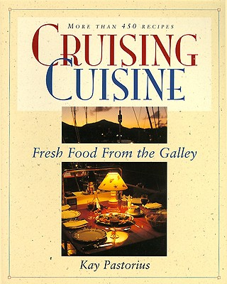 CRUISING CUISINE : FRESH FOOD FROM THE G, KAY PASTORIUS