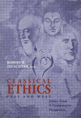 Image for CLASSICAL ETHICS EAST AND WEST ETHICS FROM A COMPARATIVE PERSPECTIVE