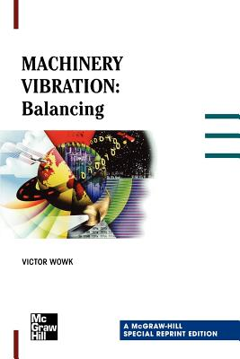 Machinery Vibration: Balancing, Special Reprint Edition, Wowk, Victor